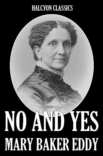 No and Yes and Other Works  by  Mary Baker Eddy (Unexpurgated Edition) by Mary Baker Eddy