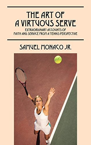 The Art of a Virtuous Serve: Extraordinary Accounts of Faith and Service from a Tennis Perspective  by  Samuel Monaco Jr.