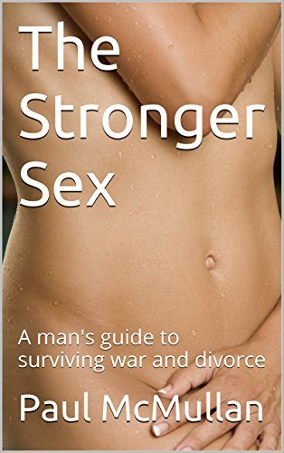 The Stronger Sex: A mans guide to surviving war and divorce Paul McMullan