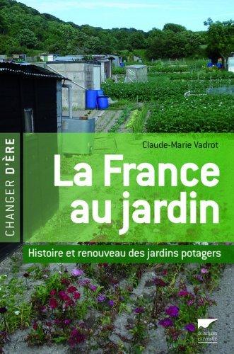 La France au jardin : Histoire et renouveau des jardins potagers  by  Claude-Marie Vadrot