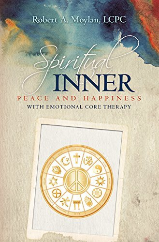 Spiritual Inner Peace and Happiness with Emotional Core Therapy Robert Moylan