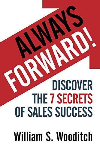 Always Forward!: Discover the 7 Secrets of Sales Success William S. Wooditch