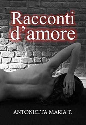 Racconti damore  by  Antonietta Maria T