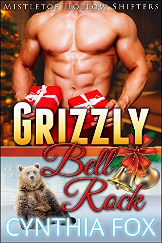 Grizzly Bell Rock: A BBW Paranormal Romance (Extended Version) (Mistletoe Hollow Shifters Book 1) Cynthia Fox