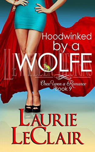 Hoodwinked By A Wolfe (Once Upon A Romance, #9) Laurie LeClair