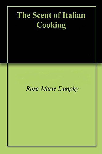 The Scent of Italian Cooking Rose Marie Calicchio Dunphy