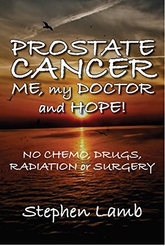 PROSTATE CANCER - ME, my DOCTOR and HOPE! Stephen Lamb