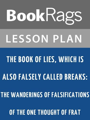 The Book of Lies, Which Is Also Falsely Called Breaks: The Wanderings of Falsifications of the One Thought of Frat Lesson Plans  by  BookRags