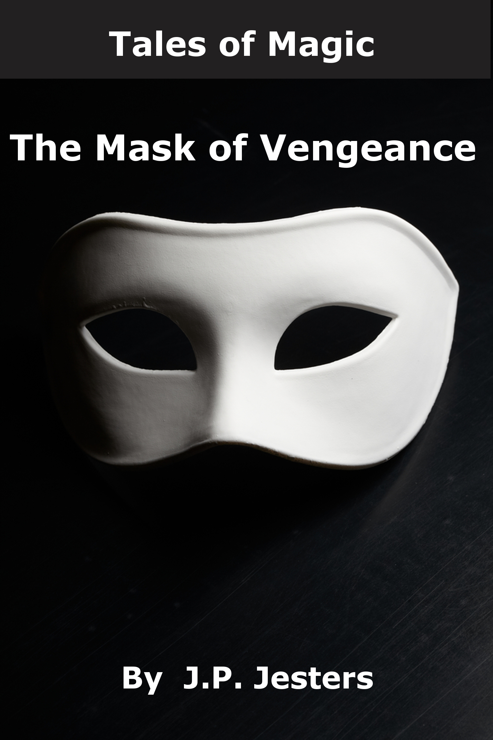 Tales of Magic: The Mask of Vengeance  by  J.P. Jesters