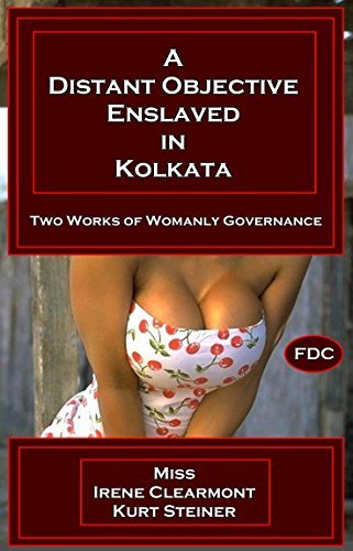A Distant Objective - Enslaved in Kolkata: Two Works of Womanly Governance  by  Irene Clearmont
