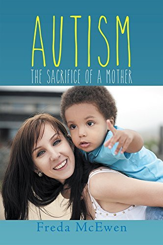 AUTISM: The Sacrifice of a Mother  by  Freda McEwen