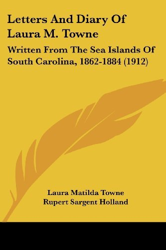 Letters And Diary Of Laura M. Towne: Written From The Sea Islands Of South Carolina, 1862-1884 (1912)  by  Laura Matilda Towne