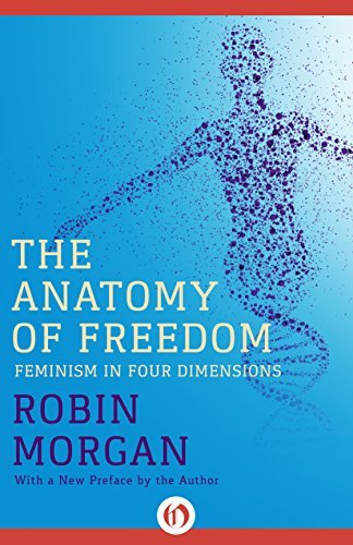 The Anatomy of Freedom: Feminism in Four Dimensions (Norton Paperback)  by  Robin Morgan