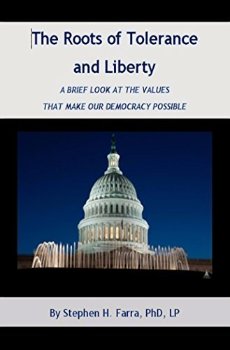 The Roots of Tolerance and Liberty:: A Brief Look at the Values that Make Our Democracy Possible Stephen H. Farra