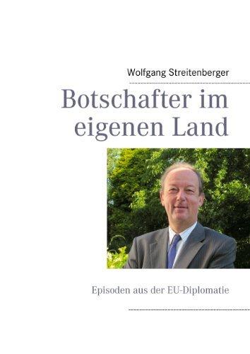 Botschafter im eigenen Land: Episoden aus der EU-Diplomatie  by  Wolfgang Streitenberger