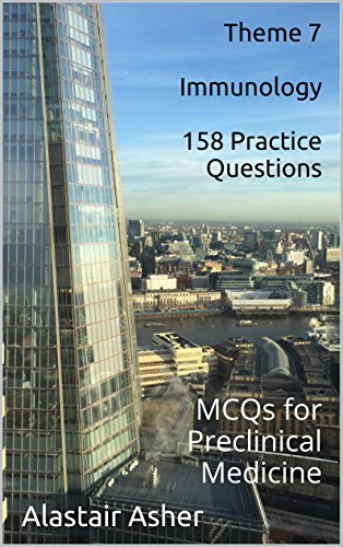 Theme 7 - Immunology: 158 Practice Questions: MCQs for Preclinical Medicine  by  Alastair Asher