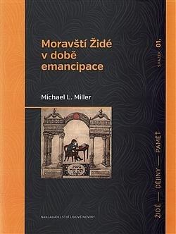 Moravští Židé v době emancipace Michael Miller