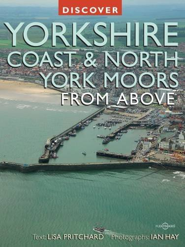 Discover Yorkshire Coast and North York Moors from Above  by  Ian Hay