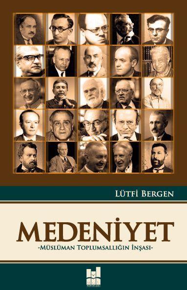 Medeniyet - Müslüman Toplumsallığın İnşası  by  Lütfi Bergen