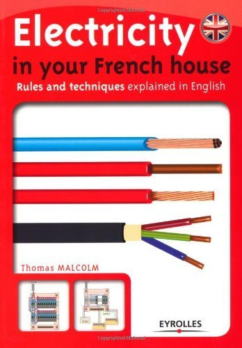 Electricity in your French house : Rules and techniques explained in English  by  Thomas Malcolm