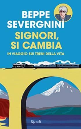 Signori, si cambia: In viaggio sui treni della vita Beppe Severgnini