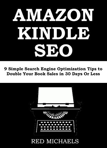 AMAZON KINDLE SEO 2016: 9 Simple Search Engine Optimization Tips to Double Your Book Sales in 30 Days Or Less  by  Red Michaels