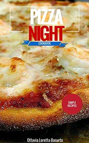 Pizza Recipes for Pizza Night Cookbook (Bold and Authentic Pizza Recipe Cookbook)  by  Ottavia Loretta Basurto