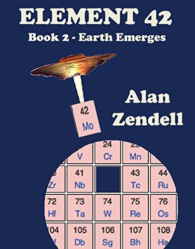 Earth Emerges (Element 42 #2)  by  Alan Zendell