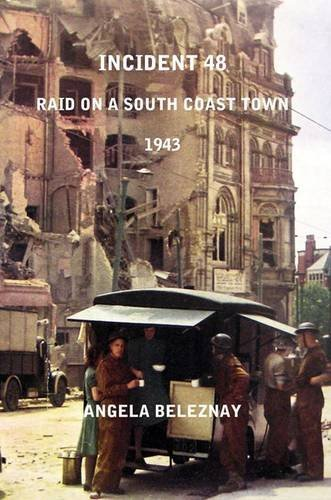 Incident 48: Raid on a South Coast Town 1943  by  Angela Beleznay