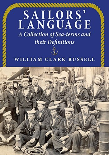 Sailors Language: A Collection of Sea-terms and their Definitions  by  William Clark Russell
