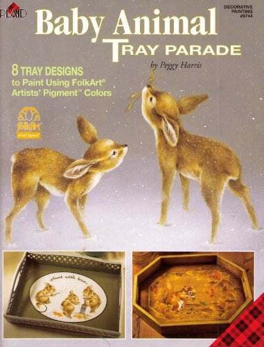 Baby Animal Tray Parade: 8 Tray Designs to Paint Using Folkart Artists Pigment Colors Peggy Harris