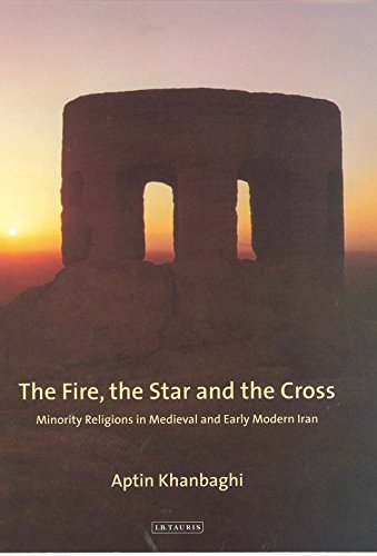 Fire, the Star and the Cross, The: Minority Religions in Medieval and Early Modern Iran Aptin Khanbaghi