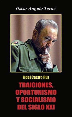 Fidel Castro Ruz, Traiciones, oportunismo y Socialismo del Siglo XXI Gonzalo Block