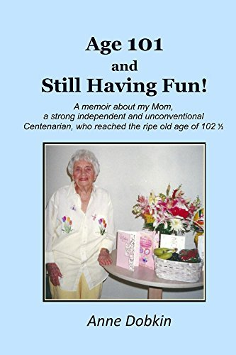 Age 101 and Still Having Fun!: A memoir about my Mom, a strong, independent, and unconventional Centenarian who reached the ripe old age of 102  by  Anne Dobkin