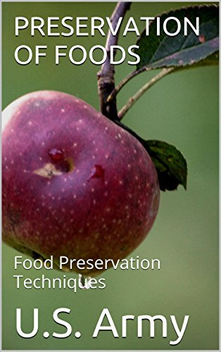 PRESERVATION OF FOODS: Food Preservation Techniques (Olde Survival Books)  by  U.S. Army