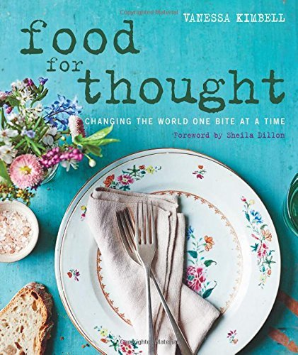 Food for Thought: Changing the world one bite at a time. Foreword  by  Sheila Dillon. by Vanessa Kimbell