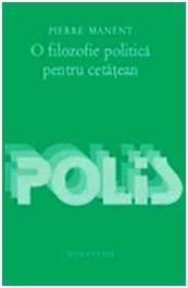 O filozofie politică pentru cetățean  by  Pierre Manent