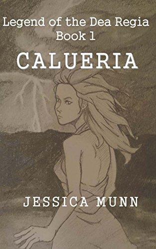 Calueria (Legend of the Dea Regia Book 1) Jessica Munn