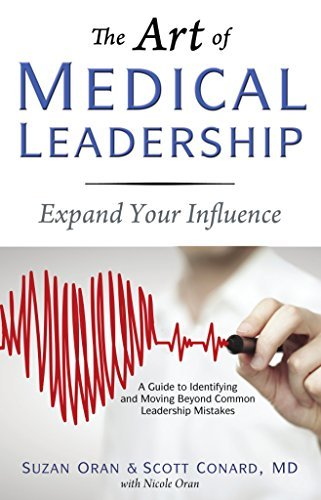 The Art of Medical Leadership: A Guide to Identifying and Moving Beyond Common Leadership Mistakes  by  Suzan Oran