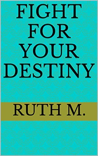 Fight for your destiny Ruth M.