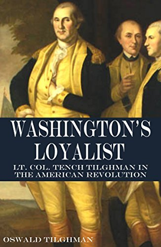 Washingtons Loyalist (Abridged, Annotated): Tench Tilghman and the American Revolution  by  Oswald Tilghman