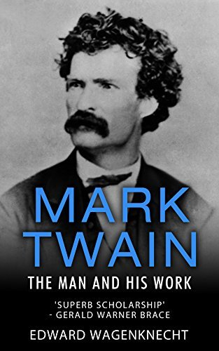 Mark Twain: The Man and His Works  by  Edward Wagenknecht