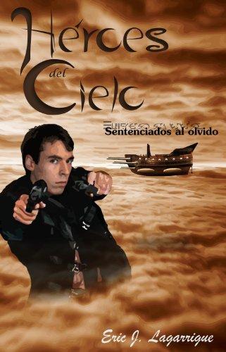 Héroes del Cielo: Sentenciados al olvido  by  Eric J. Lagarrigue