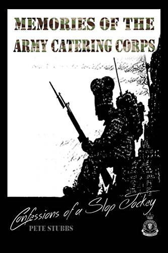 Confessions of a Slop Jockey: Memories of the Army Catering Corps Pete Stubbs