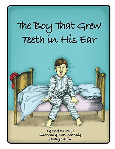 The Boy That Grew Teeth in His Ear  by  Roni Kennedy