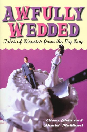 Awfully Wedded: Tales of Disaster from the Big Day  by  Elissa Stein