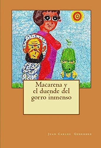 Macarena y el duende del gorro inmenso Juan Carlos Guerrero