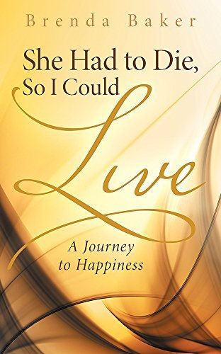 She Had to Die, So I Could Live: A Journey to Happiness Brenda  Baker