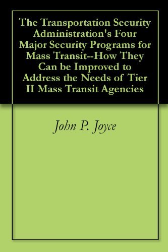 The Transportation Security Administrations Four Major Security Programs for Mass Transit--How They Can be Improved to Address the Needs of Tier II Mass Transit Agencies  by  John P. Joyce