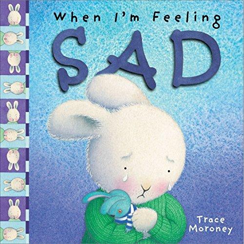 When Im Feeling Sad (The Feelings Series) Trace Moroney